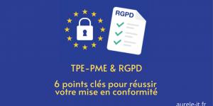 RGPD 6 points clés pour réussir votre mise en conformité